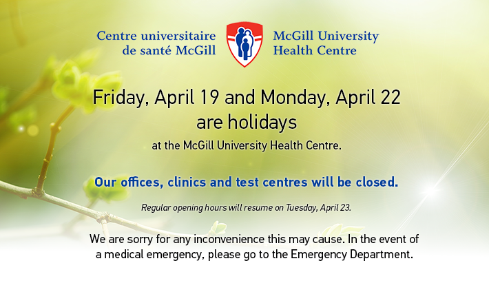 Friday, April 19 and Monday, April 22 are holidays at the McGill University Health Centre