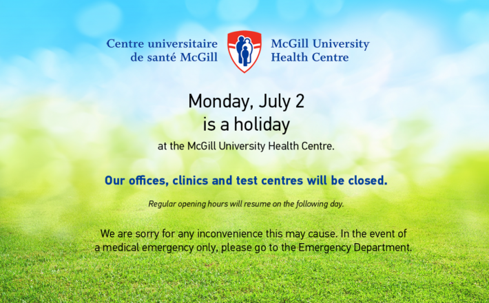 Monday, July 2 is a holiday at the McGill University Health Centre